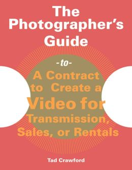Photographer's Guide to a Contract to Create a Video for Transmission, Sales, or Rentals