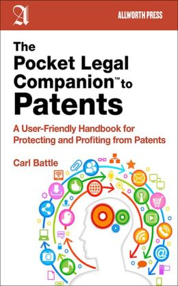 The Pocket Legal Companion to Patents: A Friendly Guide to Protecting and Profiting from Patents