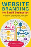Book Cover Image. Title: Website Branding for Small Businesses:  Secret Strategies for Building a Brand, Selling Products Online, and Creating a Lasting Community, Author: Nathalie Nahai
