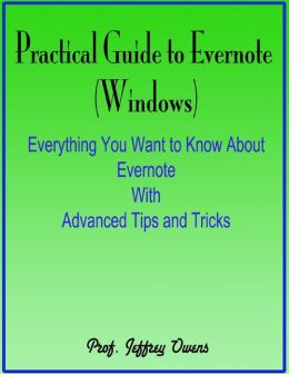 Practical Guide to Evernote (Windows) : Everything You Want to Know About Evernote With Advanced Tips and Tricks
