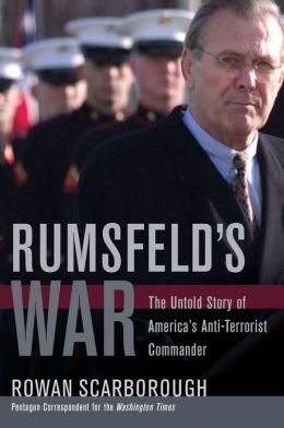 Rumsfeld's War: The Untold Story of America's Anti-Terrorist Commander
