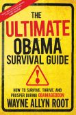 Book Cover Image. Title: The Ultimate Obama Survival Guide:  How to Survive, Thrive, and Prosper During Obamageddon, Author: Wayne Allyn Root