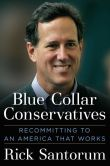 Book Cover Image. Title: Blue Collar Conservatives:  Recommitting to an America That Works, Author: Rick Santorum