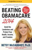 Book Cover Image. Title: Beating Obamacare 2014:  Avoid the Landmines and Protect Your Health, Income, and Freedom, Author: Betsy McCaughey
