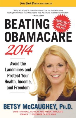 McCaughey –  Beating Obamacare 2014: Avoid the Landmines and Protect Your Health, Income, and Freedom