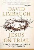 Book Cover Image. Title: Jesus on Trial:  A Lawyer Affirms the Truth of the Gospel, Author: David Limbaugh