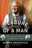 Book Cover Image. Title: Measure of a Man:  From Auschwitz Survivor to Presidents' Tailor, Author: Martin Greenfield