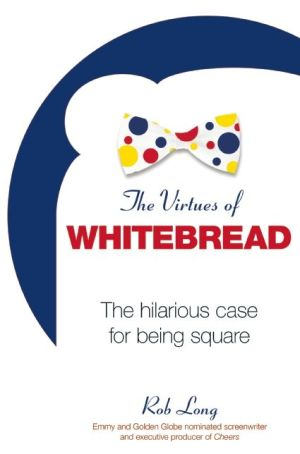 The Virtues of Whitebread: The Hilarious Case for Being Square