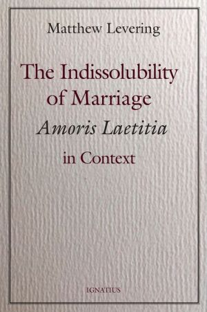 Ebook mobi download rapidshare The Indissolubility of Marriage: Amoris Laetitia in Context in English PDB by Matthew Levering