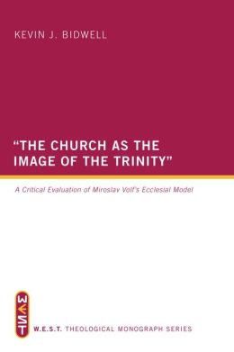 ''The Church as the Image of the Trinity'': A Critical Evaluation of Miroslav Volf's Ecclesial Model