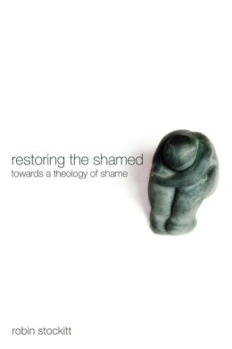 Restoring the Shamed: Towards a Theology of Shame
