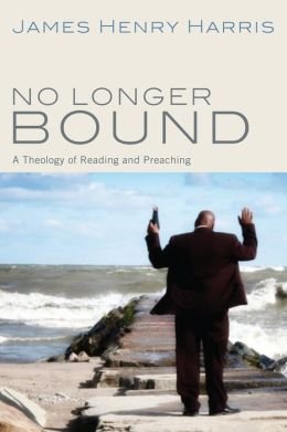 No Longer Bound: A Theology of Reading and Preaching