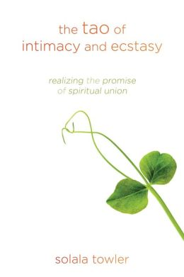 The Tao of Intimacy and Ecstasy: Realizing the Promise of Spiritual Union