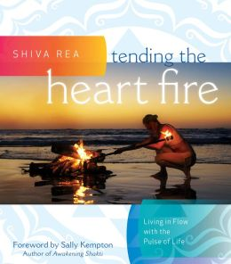 Tending the Heart Fire: Living in Flow with the Pulse of Life (Enhanced Edition)