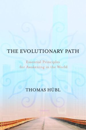 The Evolutionary Path: Essential Principles For Awakening in the World