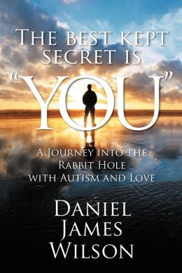 The Best Kept Secret Is You: A Journey Into the Rabbit Hole with Autism and Love