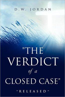The Verdict of a Closed Case
