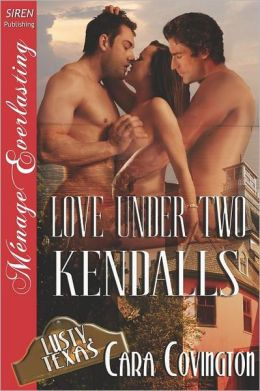 Love Under Two Kendalls [Lusty, Texas 7] (Siren Publishing Menage Everlasting)