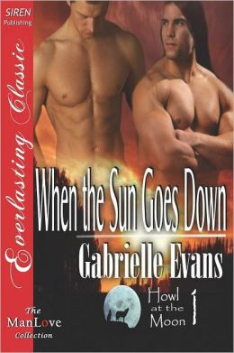 When The Sun Goes Down [Howl At The Moon 1] (Siren Publishing Everlasting Classic Manlove)