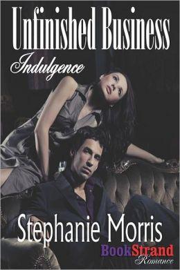 Unfinished Business [Indulgence 3] (Bookstrand Publishing Romance)