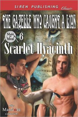 The Gazelle Who Caught a Lion [Mate or Meal 6] (Siren Publishing Classic Manlove)