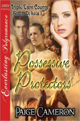 Possessive Protectors [Triple Dare County, South Dakota 1] (Siren Publishing Everlasting Polyromance)
