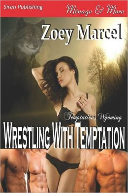 Wrestling with Temptation [Temptation, Wyoming 1] (Siren Publishing Menage and More)