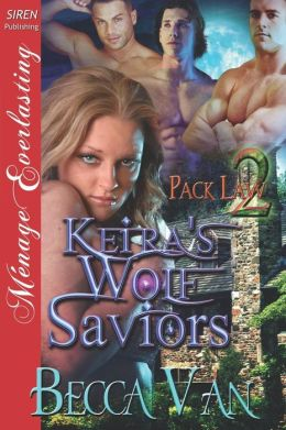 Keira's Wolf Saviors [Pack Law 2] (Siren Publishing Menage Everlasting)