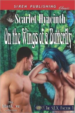 On the Wings of a Butterfly [The S.E.X. Factor 1] (Siren Publishing Classic Manlove)