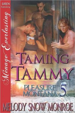 Taming Tammy [Pleasure, Montana 5] (Siren Publishing Menage Everlasting)