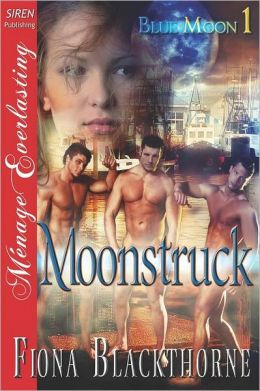 Moonstruck [Blue Moon 1] (Siren Publishing Menage Everlasting)