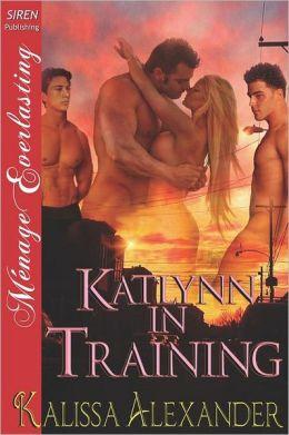 Katlynn in Training (Siren Publishing Menage Everlasting)