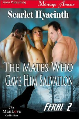 The Mates Who Gave Him Salvation [Feral 2] (Siren Publishing Menage Amour ManLove)