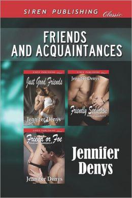 Friends and Acquaintances [Just Good Friends: Friendly Seduction: Friend or Foe] (Siren Publishing Classic)