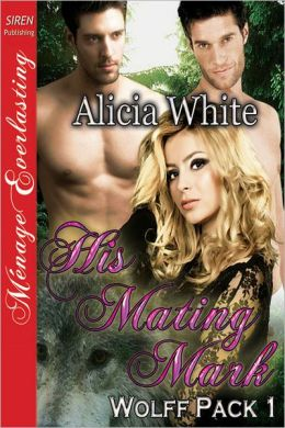 His Mating Mark [Wolff Pack 1] (Siren Publishing Menage Everlasting)