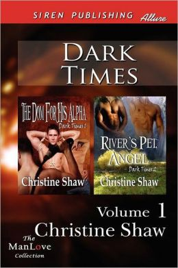 Dark Times, Volume 1 [The Dom for His Alpha: River's Pet, Angel] (Siren Publishing Allure Manlove)