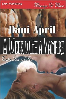 A Week with a Vampire [Vampire Love and Lust 1] (Siren Publishing Menage and More)