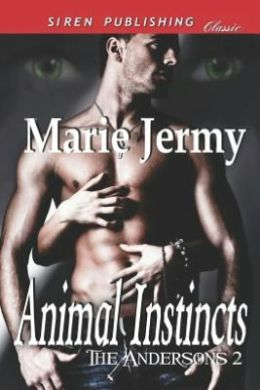 Animal Instincts [The Andersons 2] (Siren Publishing Classic)