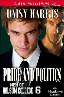 Pride and Politics [Men of Holsum College 6] (Siren Publishing Classic ManLove)