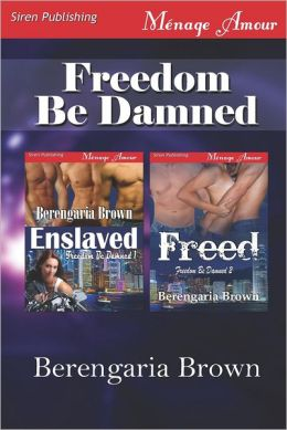 Freedom Be Damned [Enslaved: Freed] (Siren Publishing Menage Amour)