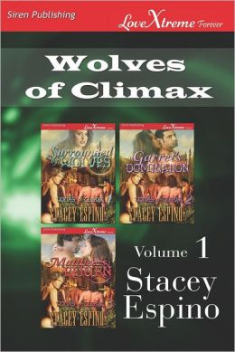 Wolves of Climax, Volume 1 [Surrounded by Wolves: Garret's Domination: Matthew's Return] (Siren Publishing Lovextreme Forever- Serialized)