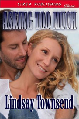 Asking Too Much (Siren Publishing Classic)