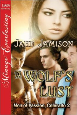 A Wolf's Lust [Men of Passion Colorado 2] (Siren Publishing Menage Everlasting)