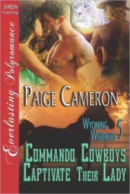 Commando Cowboys Captivate Their Lady [Wyoming Warriors 5] (Siren Publishing Everlasting Polyromance)