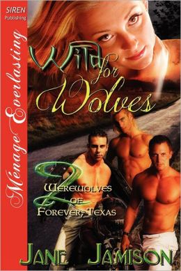 Wild for Wolves [Werewolves of Forever, Texas 2] (Siren Publishing Menage Everlasting)