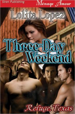 Three-Day Weekend [Refuge Texas] (Siren Publishing Menage Amour)