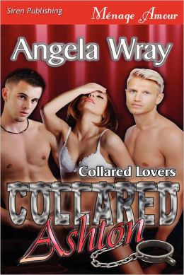 Collared: Ashton [Collared Lovers] (Siren Publishing Menage Amour)