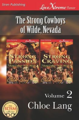 The Strong Cowboys of Wilde, Nevada, Volume 2 [Strong Passion: Strong Craving] (Siren Publishing Lovextreme Forever - Serialized)
