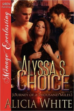 Alyssa's Choice [Journey of a Thousand Miles 3] (Siren Publishing Menage Everlasting)