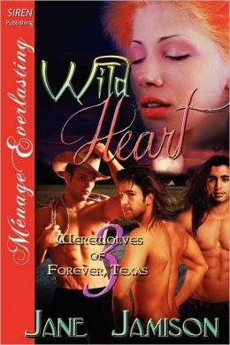 Wild Heart [Werewolves of Forever, Texas 3] (Siren Publishing Menage Everlasting)